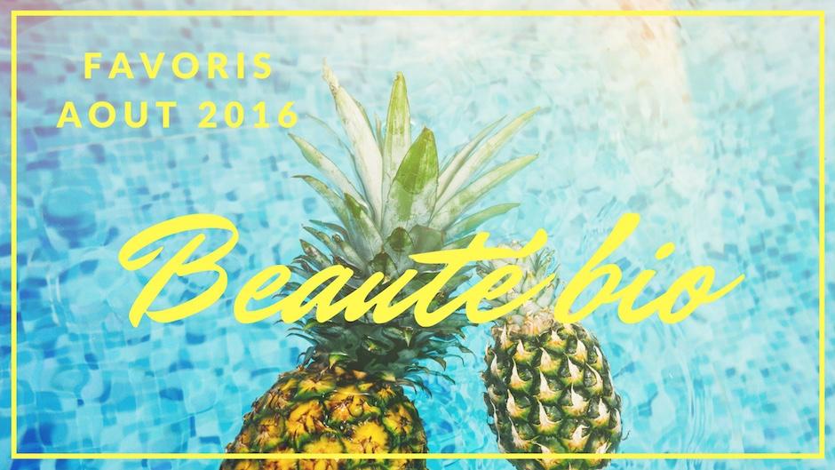 Favoris Beauté Bio Août 2016